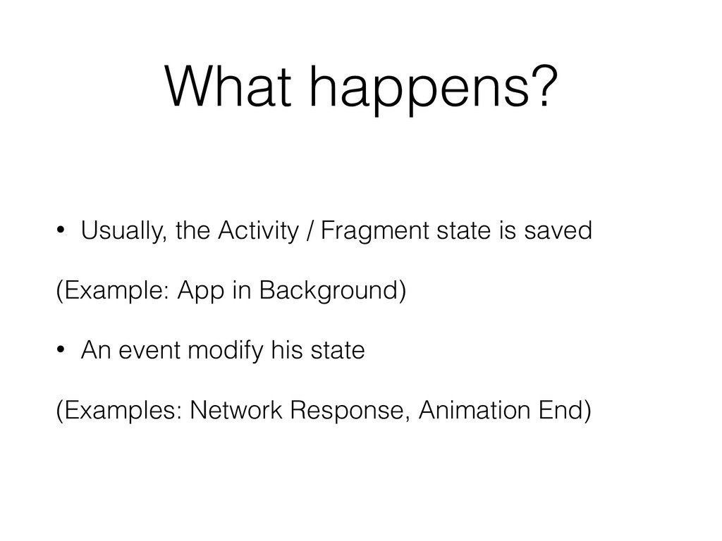 What happens? • Usually, the Activity / Fragmen...