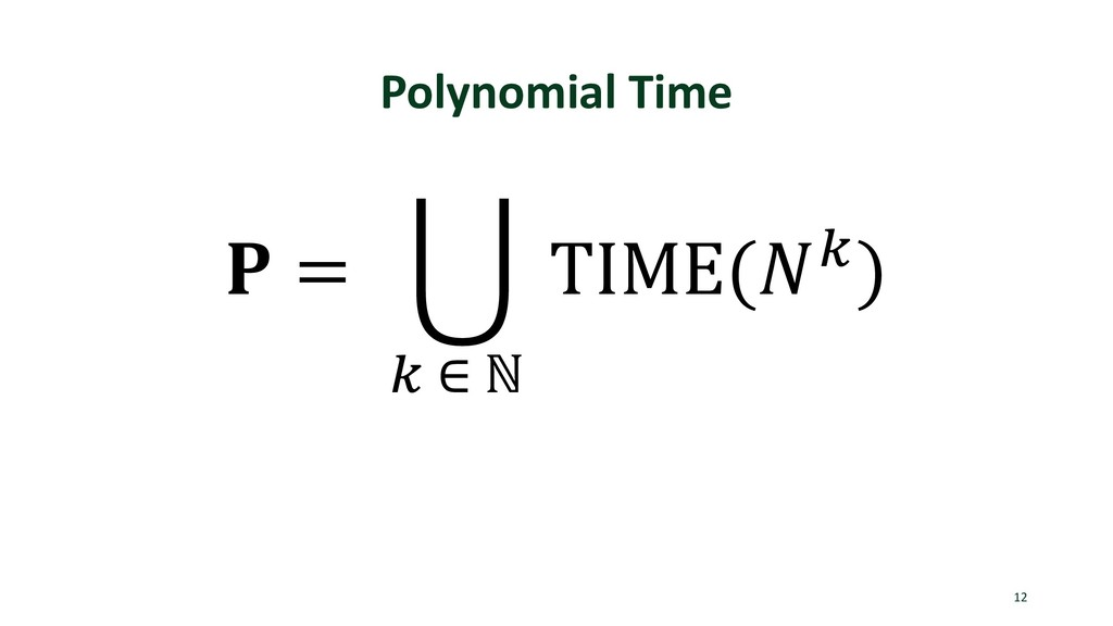 Polynomial Time 12 ! = # $ ∈ ℕ TIME(,$)