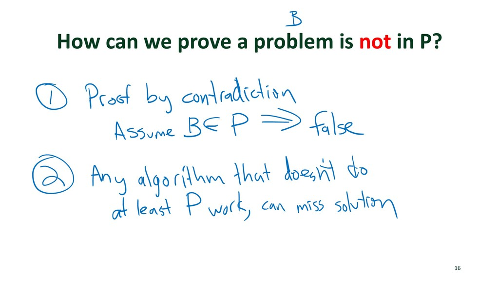 How can we prove a problem is not in P? 16