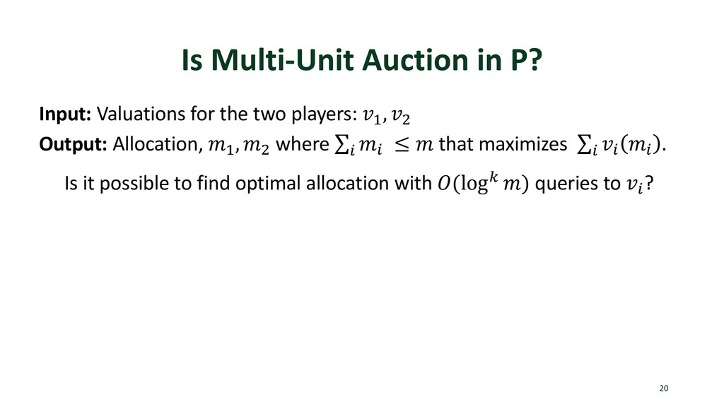 Is Multi-Unit Auction in P? 20 Input: Valuation...