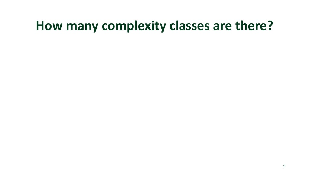 How many complexity classes are there? 9