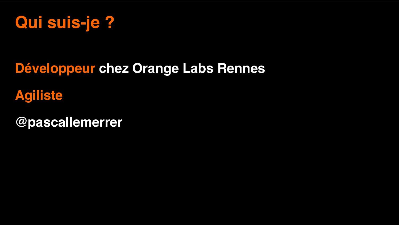 2 Qui suis-je ? Développeur chez Orange Labs Re...