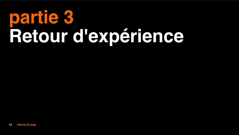 15 Interne Orange partie 3 Retour d'expérience