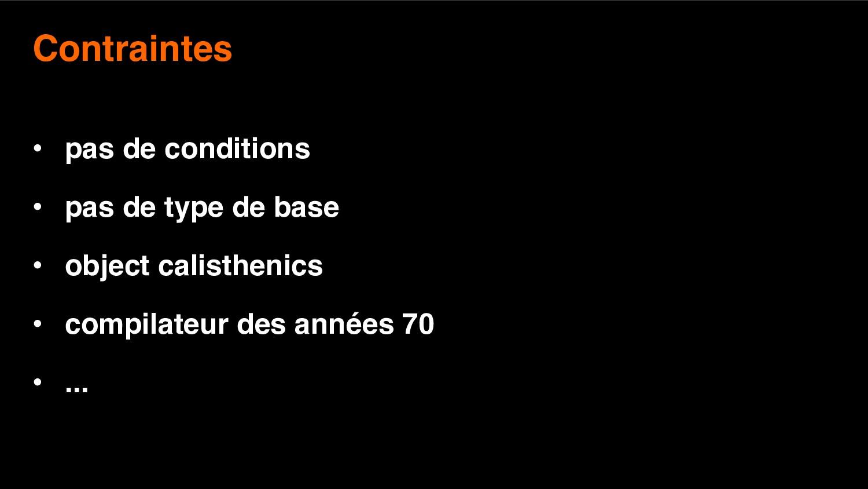 9 Contraintes • pas de conditions • pas de type...