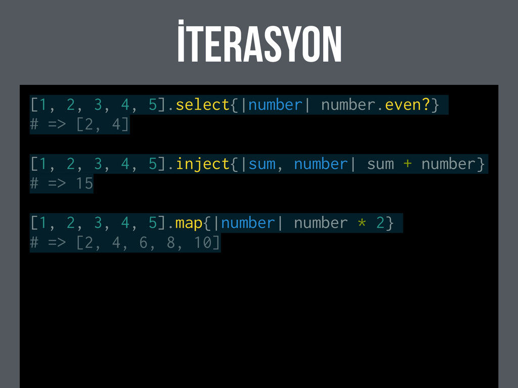 İterasyon [1, 2, 3, 4, 5].select{|number| numbe...