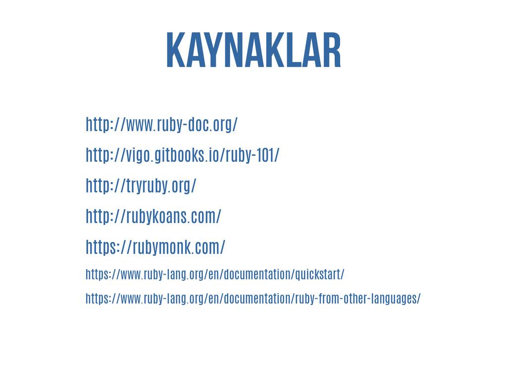 kaynaklar http://www.ruby-doc.org/ http://vigo....