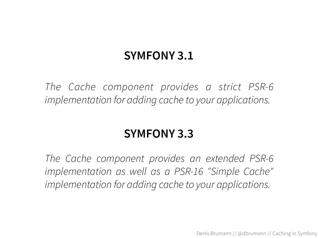 The Cache component provides a strict PSR-6 imp...
