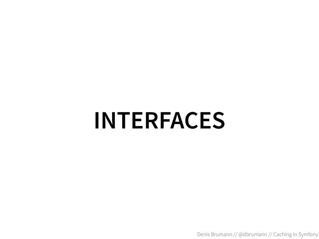 INTERFACES Denis Brumann // @dbrumann // Cachin...