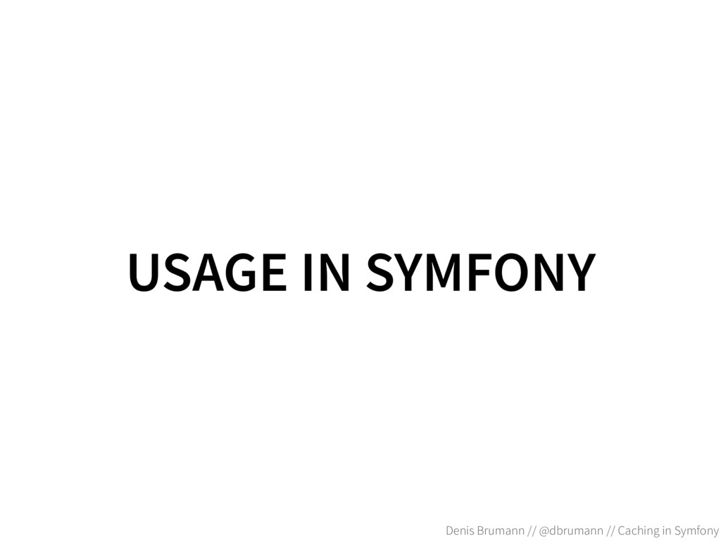 USAGE IN SYMFONY Denis Brumann // @dbrumann // ...