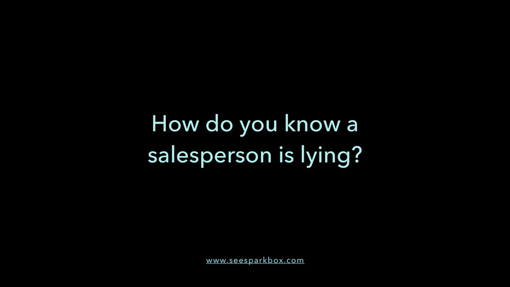 How do you know a salesperson is lying? www.see...