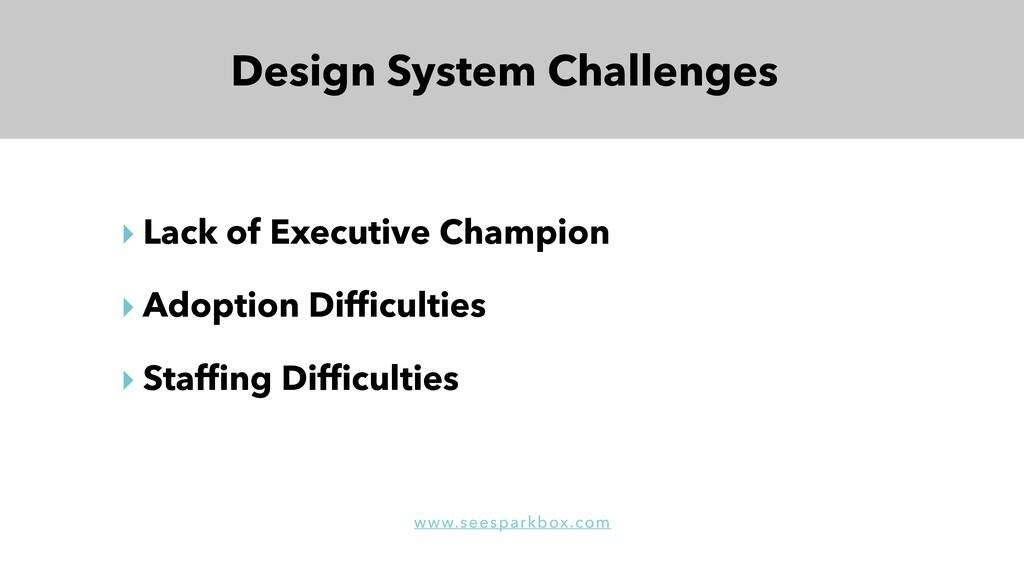‣ Lack of Executive Champion ‣ Adoption Difficul...
