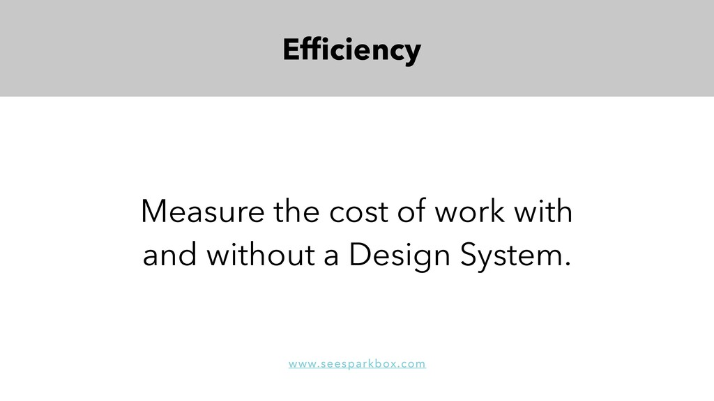 Efficiency Measure the cost of work with and wit...