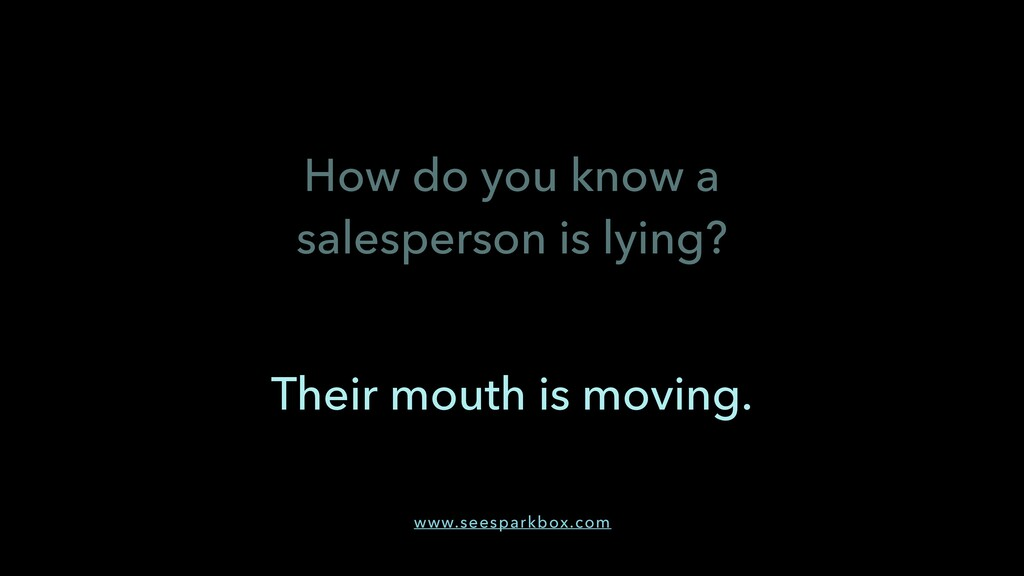 How do you know a salesperson is lying? Their m...