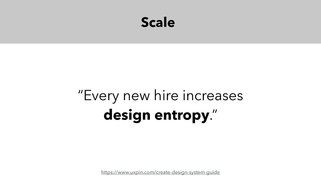 """Scale """"Every new hire increases design entropy...."""