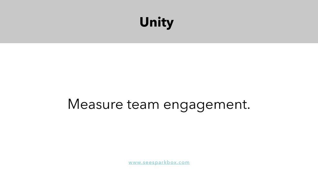 Unity Measure team engagement. www.seesparkbox....