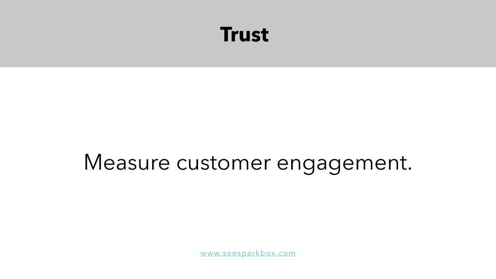 Trust Measure customer engagement. www.seespark...