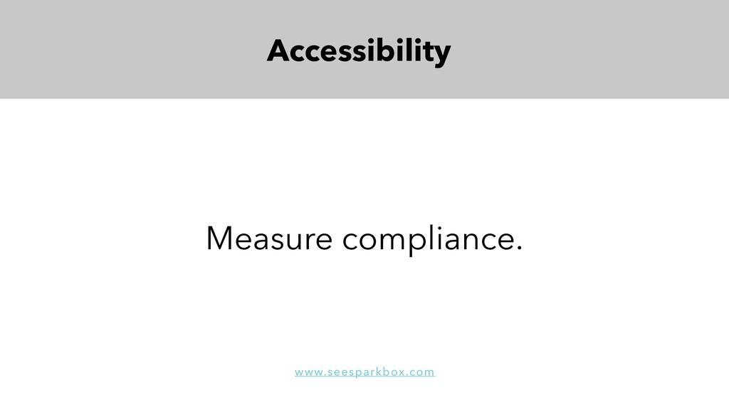 Accessibility Measure compliance. www.seesparkb...