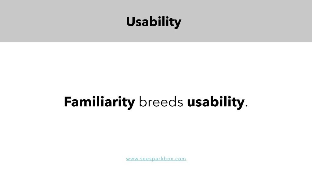 Usability Familiarity breeds usability. www.see...