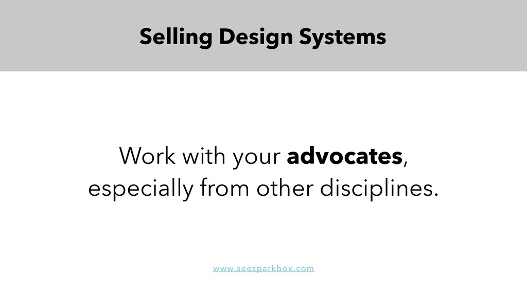 Work with your advocates, especially from other...