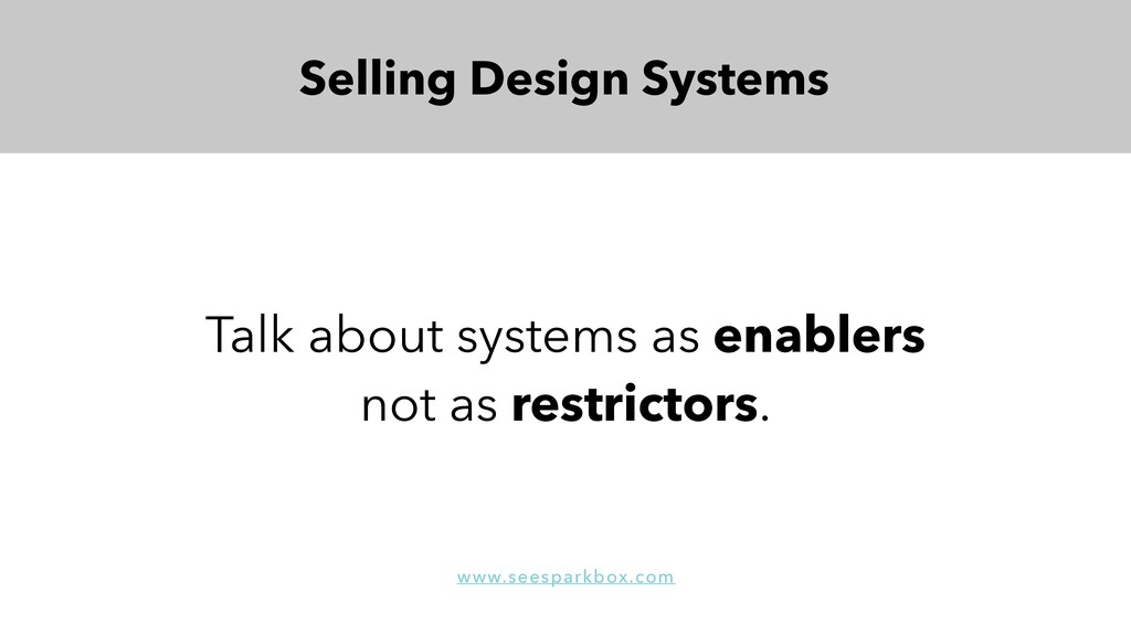 Talk about systems as enablers not as restricto...
