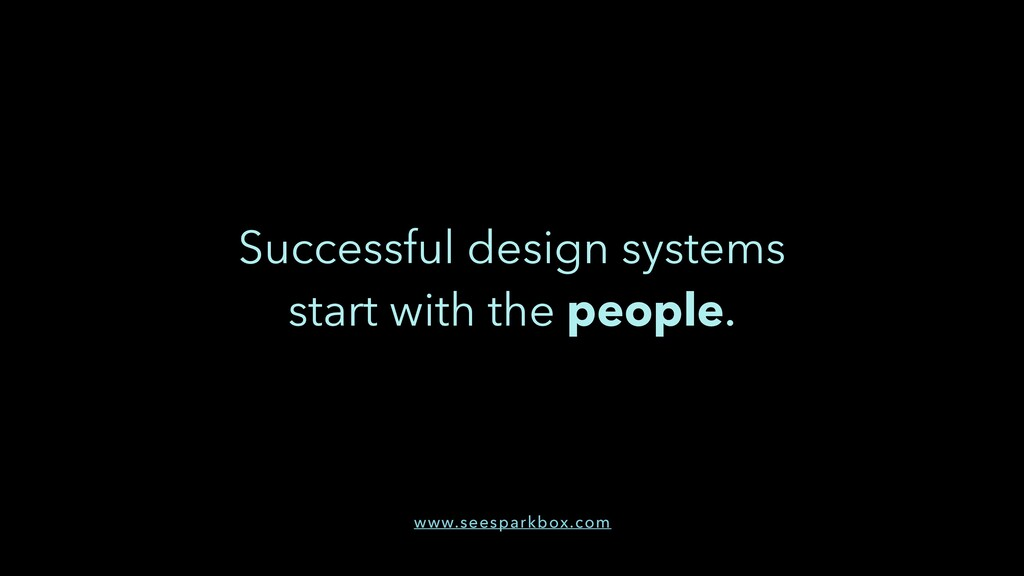 Successful design systems start with the people...