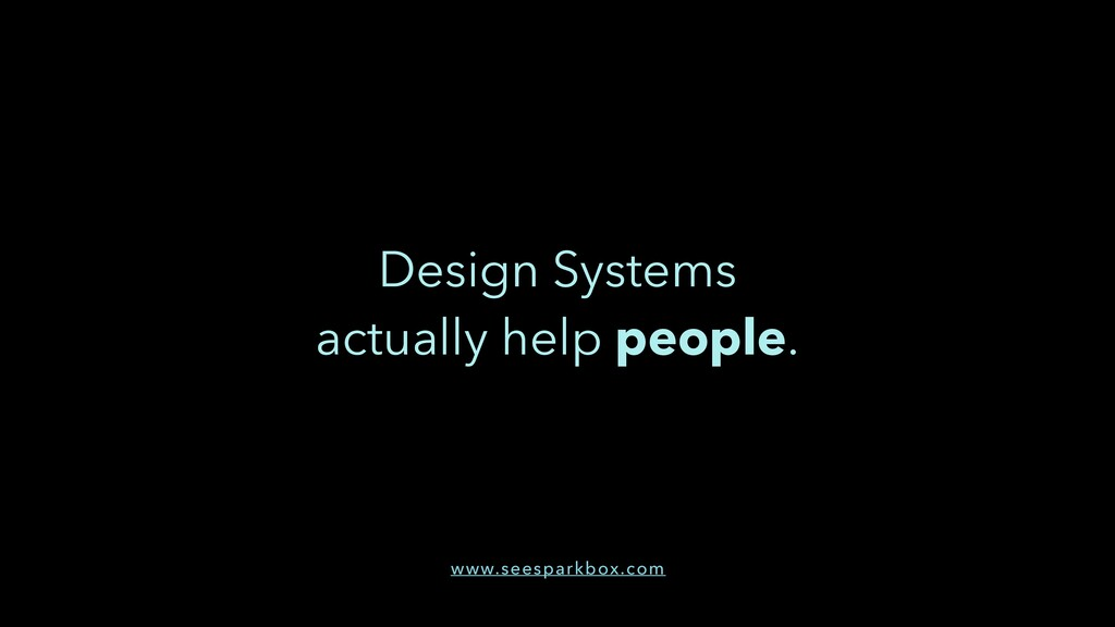 Design Systems actually help people. www.seespa...