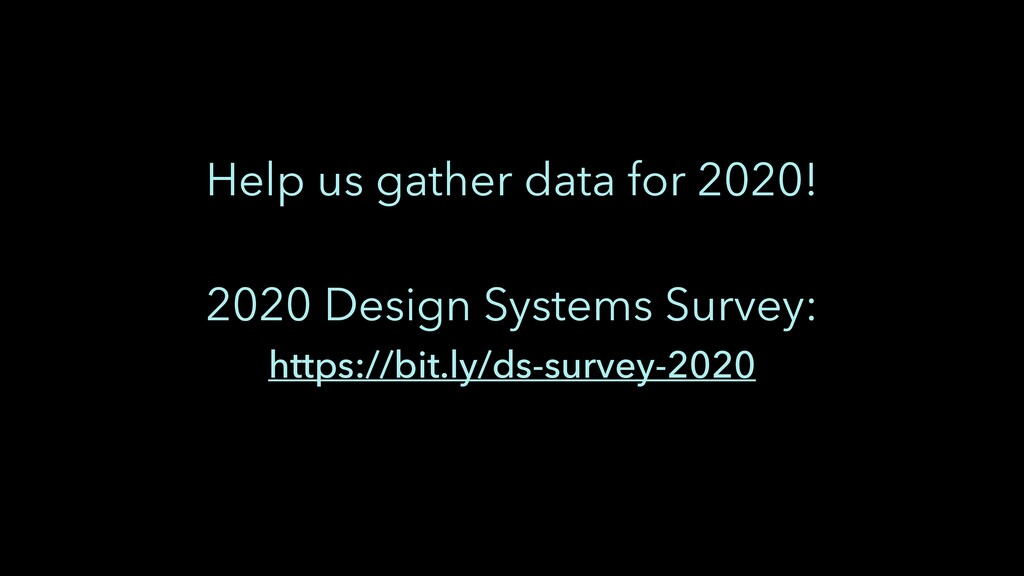 Help us gather data for 2020! 2020 Design Syste...