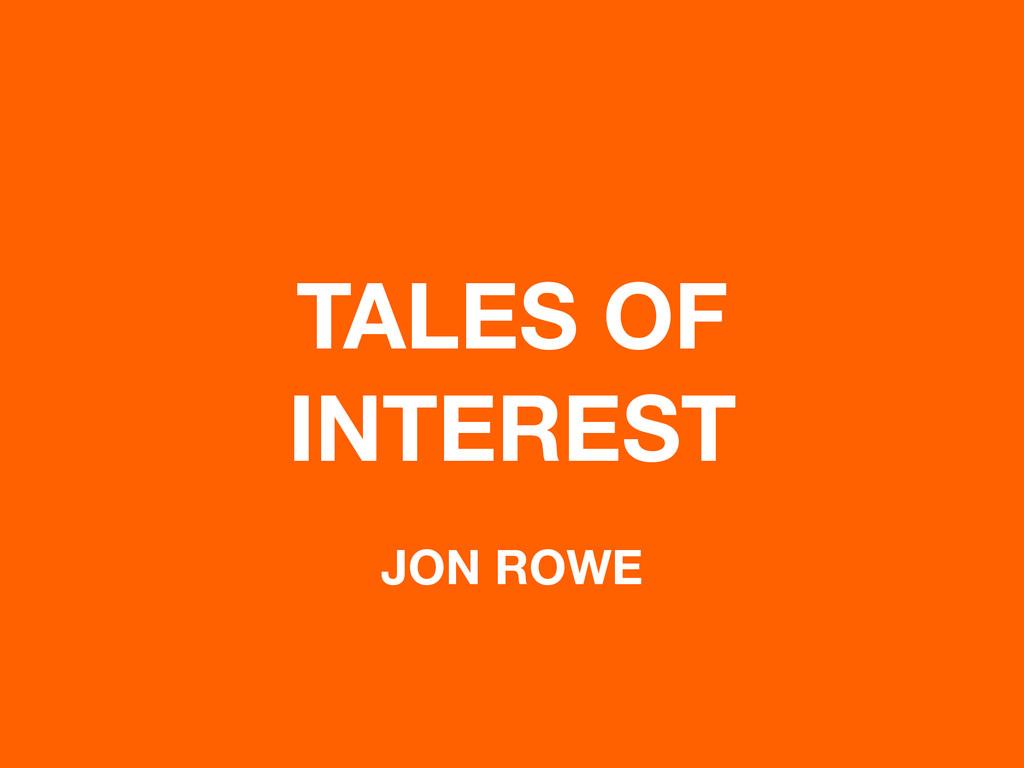TALES OF INTEREST JON ROWE
