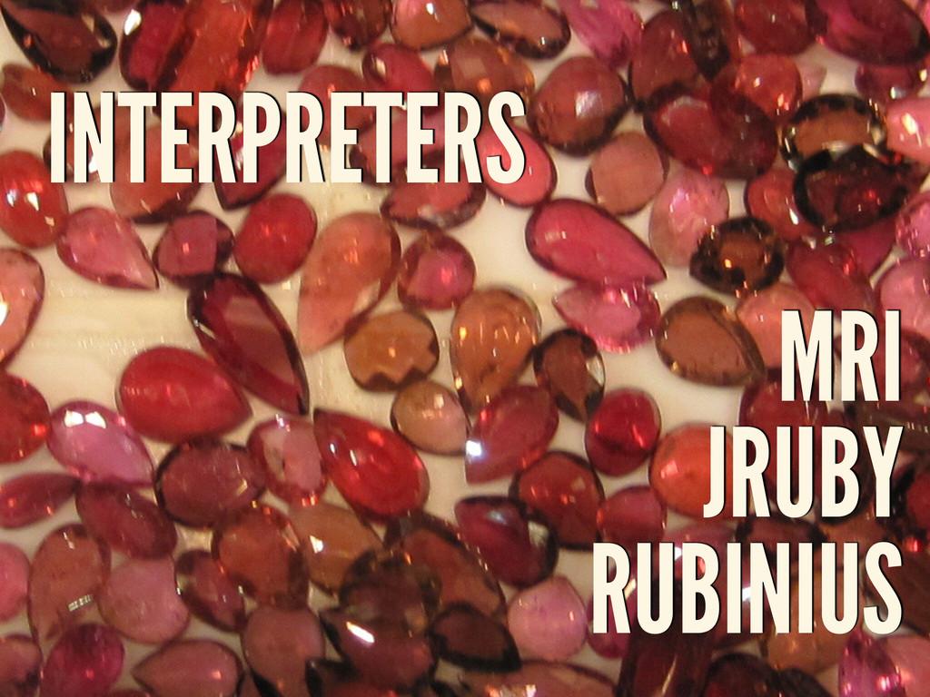 INTERPRETERS MRI JRUBY RUBINIUS