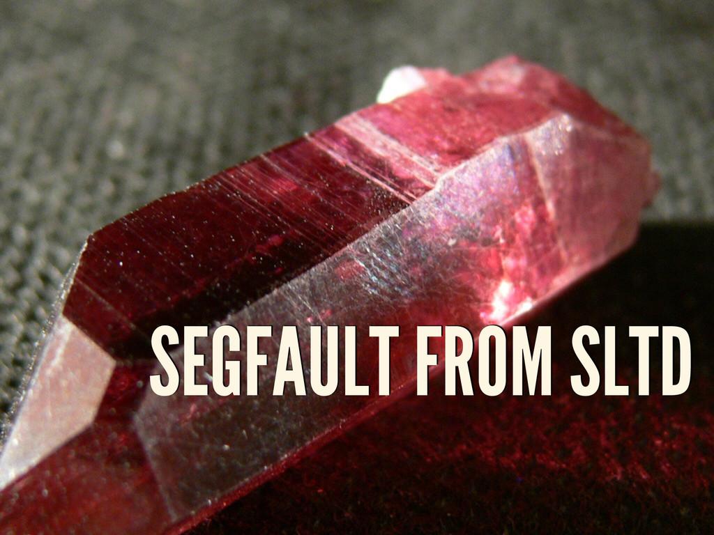 SEGFAULT FROM SLTD