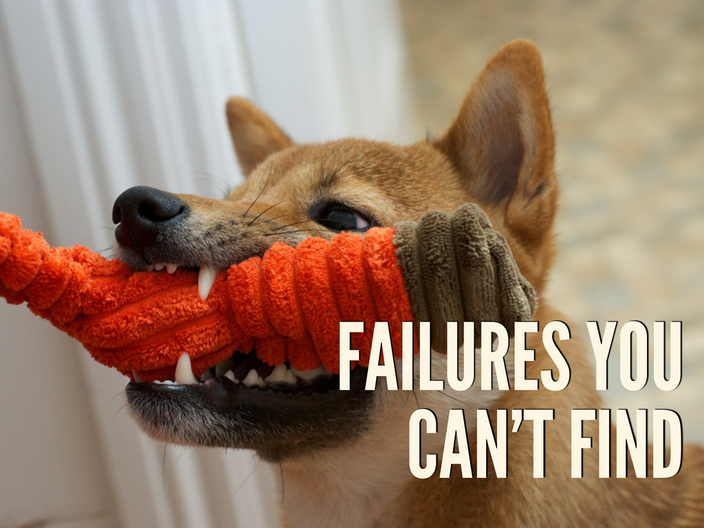 FAILURES YOU CAN'T FIND