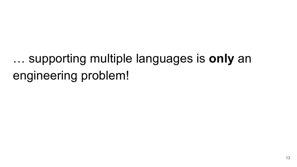… supporting multiple languages is only an engi...
