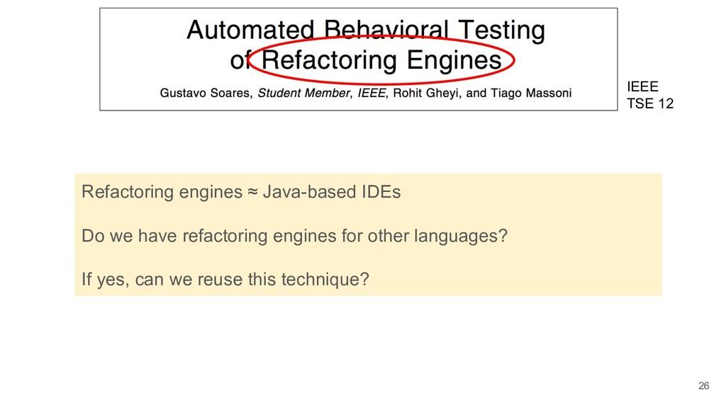 26 Refactoring engines ≈ Java-based IDEs Do we ...