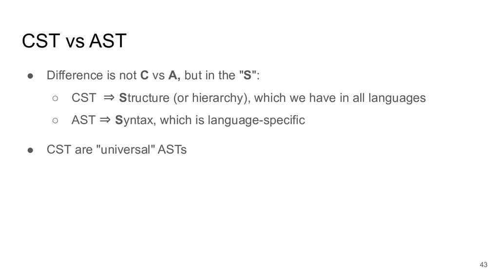CST vs AST ● Difference is not C vs A, but in t...