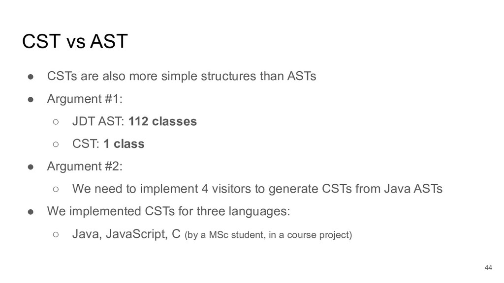 CST vs AST ● CSTs are also more simple structur...