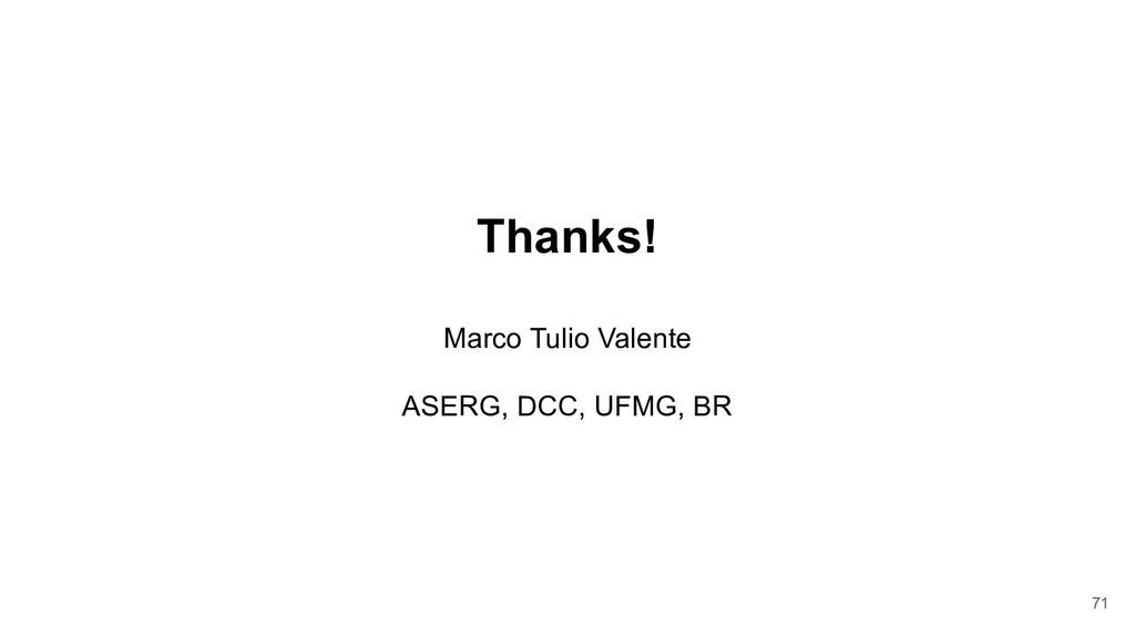 Thanks! Marco Tulio Valente ASERG, DCC, UFMG, B...