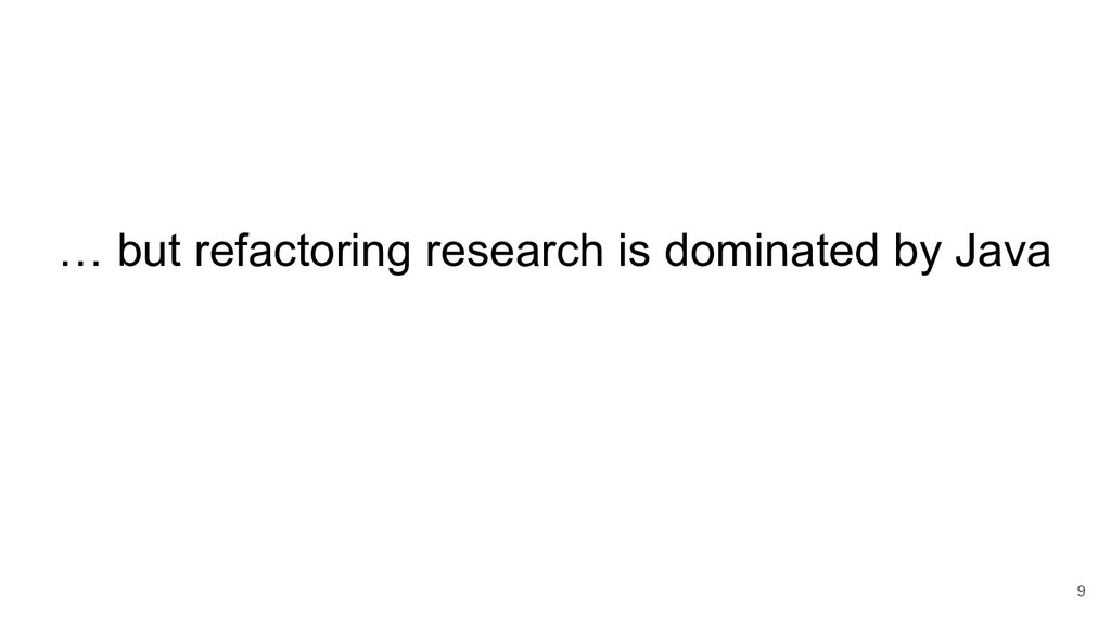 … but refactoring research is dominated by Java...