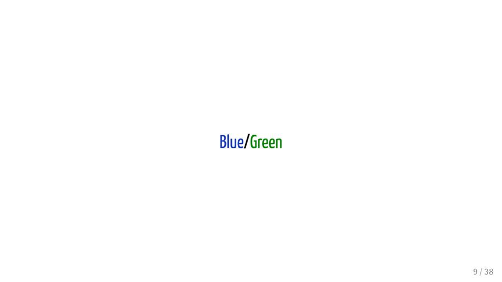 Blue/Green 9 / 38