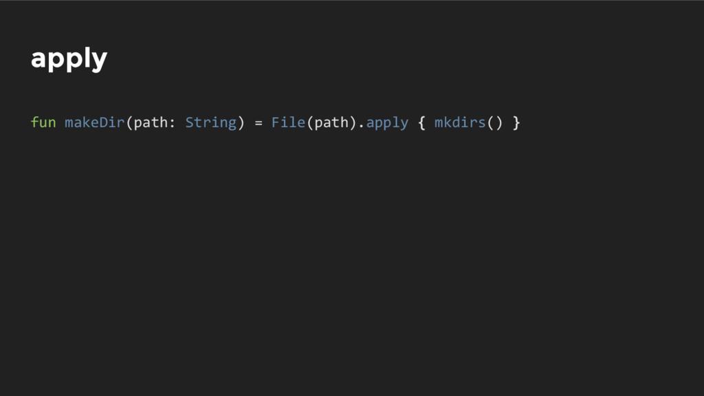 apply fun makeDir(path: String) = File(path).ap...