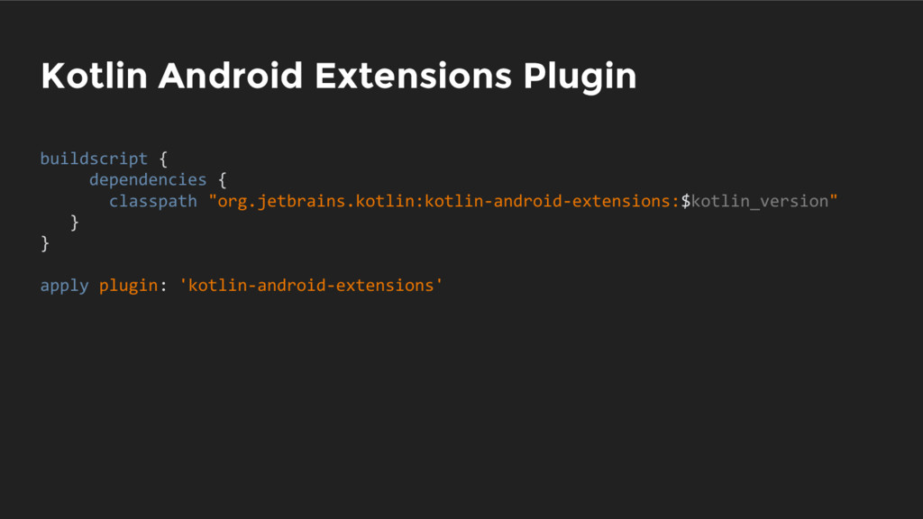 Kotlin Android Extensions Plugin buildscript { ...