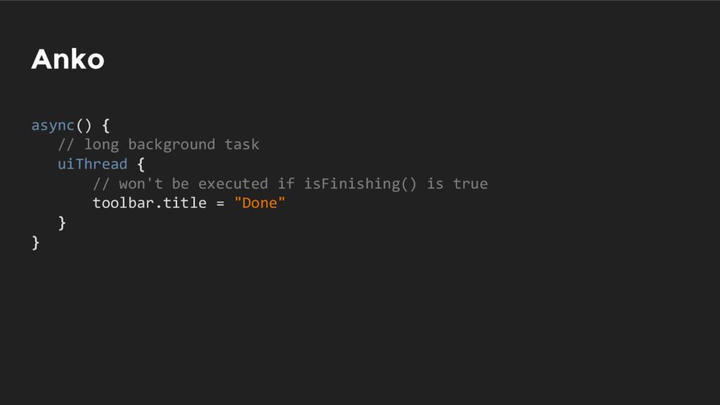Anko async() { // long background task uiThread...