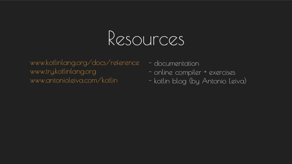 Resources www.kotlinlang.org/docs/reference www...