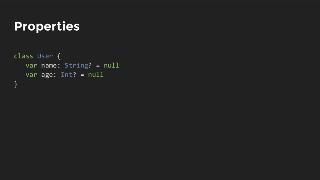 Properties class User { var name: String? = nul...