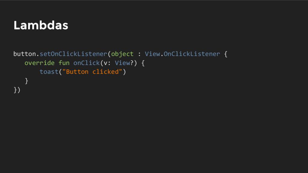 Lambdas button.setOnClickListener(object : View...