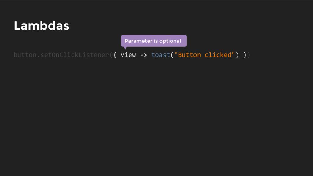 Lambdas button.setOnClickListener({ view -> toa...