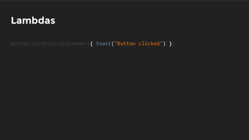 "Lambdas button.setOnClickListener({ toast(""Butt..."