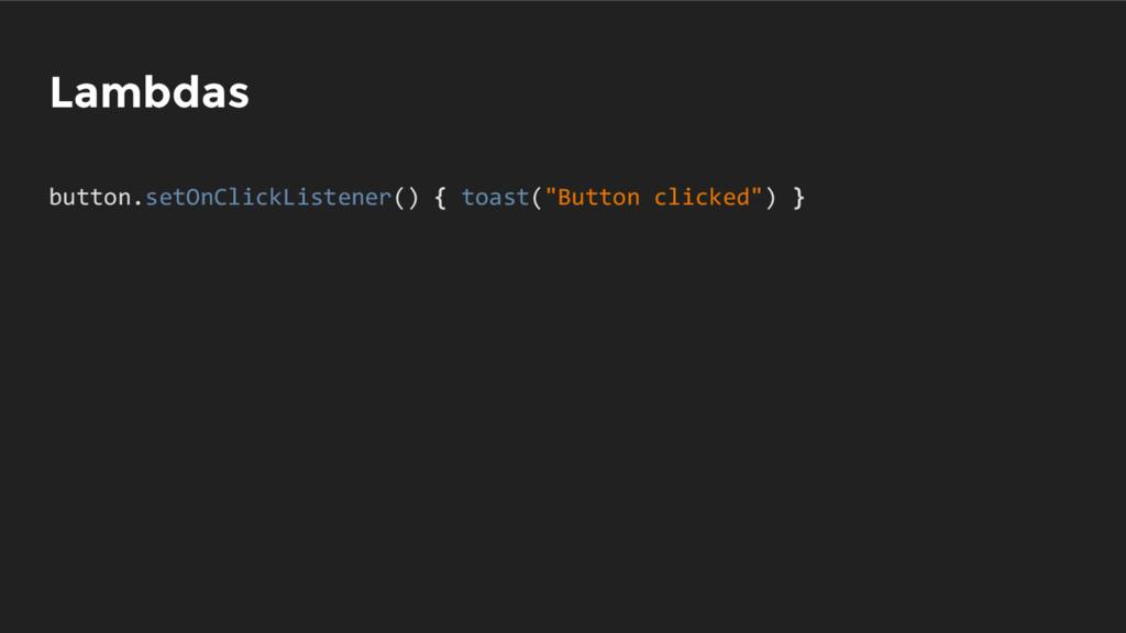 """Lambdas button.setOnClickListener() { toast(""""Bu..."""