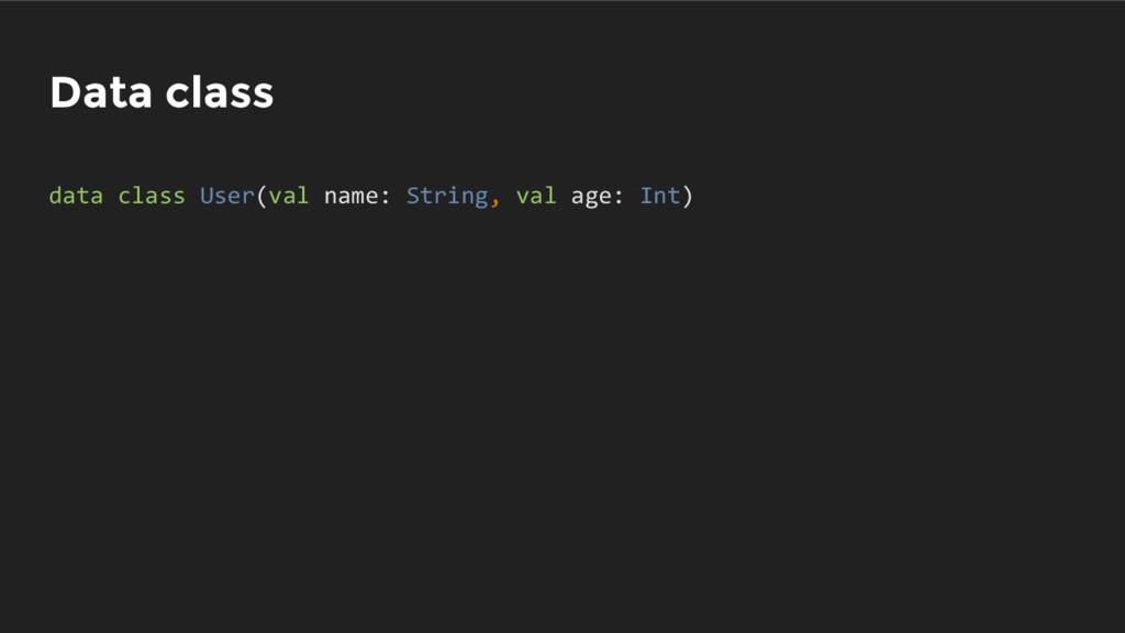 Data class data class User(val name: String, va...