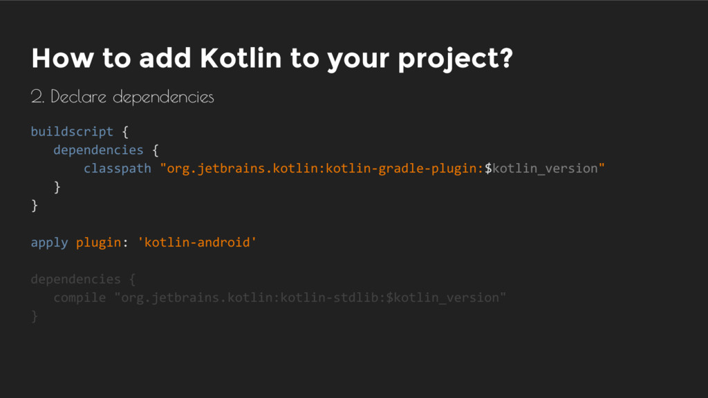 How to add Kotlin to your project? 2. Declare d...