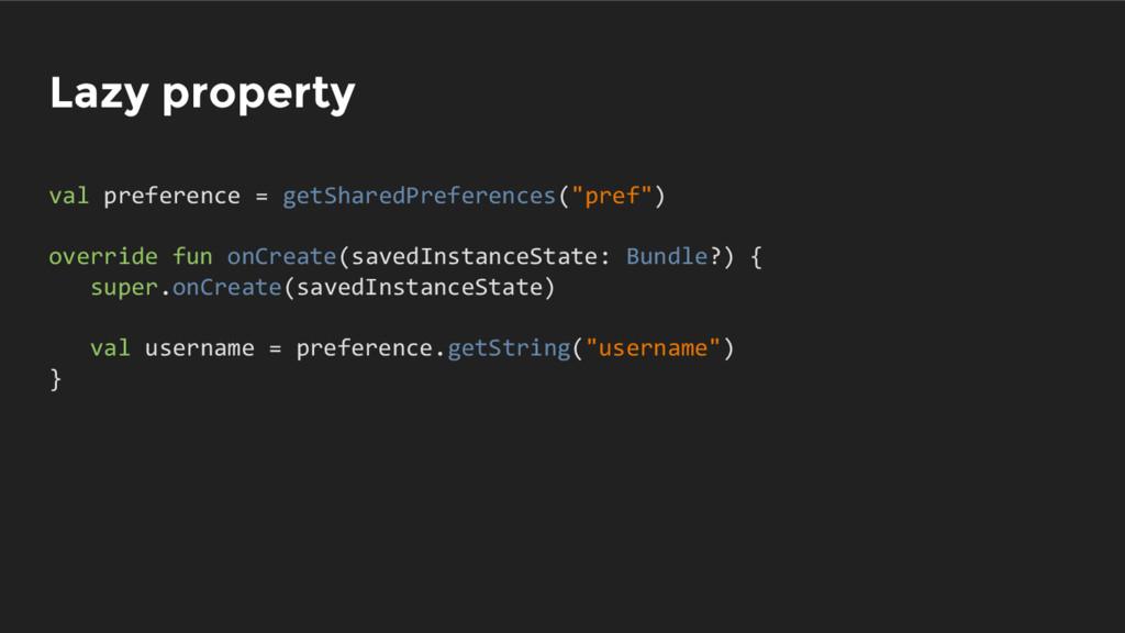 Lazy property val preference = getSharedPrefere...